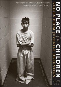 No Place for Children: Voices from Juvenile Detention: Steve Liss, Marian Wright Edelman, Cecilia Balli: 9780292701960: Amazon.com: Books