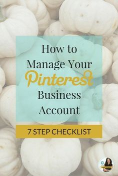How to Manage Your Pinterest Business Account |  Fall 2015: Avoid Making Mistakes with This 7 Step Checklist