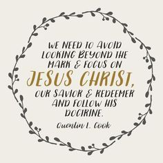 """We need to avoid looking beyond the mark and focus on Jesus Christ http://facebook.com/173301249409767, our Savior and Redeemer and follow his doctrine."" From #ElderCook's http://pinterest.com/pin/24066179231992952 Oct. 2016 #LDSconf http://facebook.com/223271487682878 message http://lds.org/general-conference/2016/10/valiant-in-the-testimony-of-jesus #ShareGoodness"
