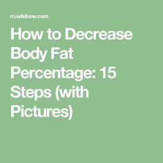 How to Decrease Body Fat Percentage: 15 Steps (with Pictures)