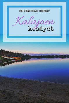 Instagram Travel Thursday: Kalajoen kesäyöt | Live now – dream later -matkablogi