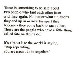and we have been brought back together time and time again. We have both always loved each other and its time we start our future together without whores coming between us! Fate Quotes, Poem Quotes, Words Quotes, Sayings, Qoutes, Destiny Quotes, First Love Quotes, Soulmate Love Quotes, I Will Always Love You Quotes