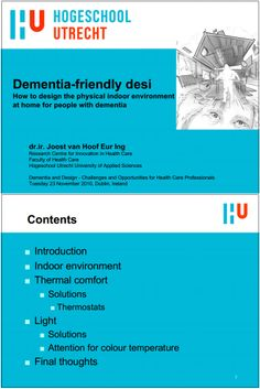 Dementia-friendly Living  |  How to design the physical indoor environment at home for people with dementia  |   dr.ir. Joost van Hoof Eur Ing - Research Centre for Innovation in Health Care, Hogeschool Utrecht University of Applied Sciences