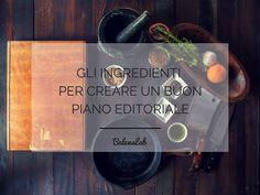 Piano editoriale: gli ingredienti per un blog di successo  #blog #entrepreneur #freelance #scrittura #pianoeditoriale #ingredienti #webwriting #blogging #blogger #copywriter