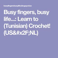 Busy fingers, busy life...: Learn to (Tunisian) Crochet! (US/NL)