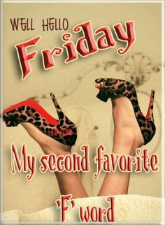 Well Hello Friday My Second Favorite F Word friday happy friday tgif good morning friday quotes good morning quotes friday quote good morning friday funny friday quotes quotes about friday Friday Morning Quotes, Happy Friday Quotes, Good Morning Friday, Good Morning Funny, Morning Humor, Good Morning Quotes, Happy Friday Meme Funny, Freaky Friday Quotes, Fabulous Friday Quotes