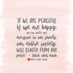 """If we are peaceful, if we are happy, we can smile, and everyone in our family, our entire society will benefit from our peace.""  -Thich Nhat Hanh   Click here for resources to improve your relationship resonance…"