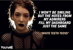 Lorde Lyrics - WHITE TEETH TEENS - I won't be smiling but the notes from my admirers fill my dashboard just the same