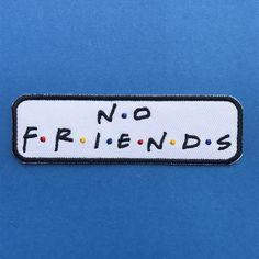 No Friends Embroidered Iron On Patch