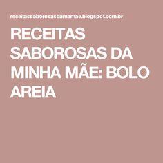 RECEITAS SABOROSAS DA MINHA MÃE: BOLO AREIA