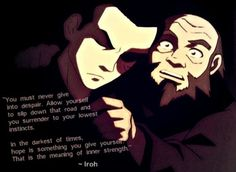Iroh really is one of the best characters in ATLA. His wisdom comes from experience, and as such he is truly profound.