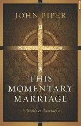 This Momentary Marriage by John Piper.
