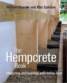 The Hempcrete Book: Designing and Building with Hemp-Lime (Sustainable Building), William Stanwix, Alex Sparrow, eBook - Amazon.com