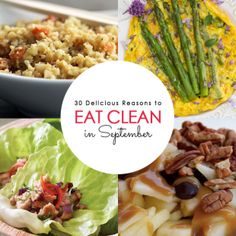 30 Delicious Reasons to Eat Clean in September-definitely will be making some of these !