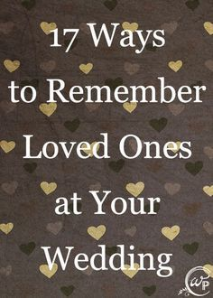 Read this great list of ways to remember your loved ones at your wedding.