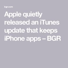 Apple quietly released an iTunes update that keeps iPhone apps – BGR