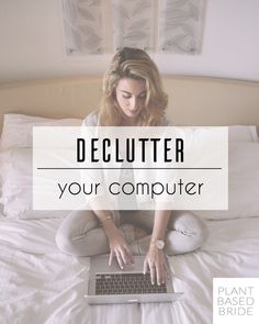 Declutter and organize your computer for good with this super helpful post from plantbasedbride.com!