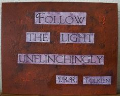 "J.R.R. Tolkien quote painting - 9.5"" x 12"" - Follow the light unflinchingly"
