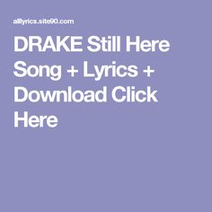DRAKE Still Here Song + Lyrics + Download  Click Here I Love You Song, My Love, Future Purple Reign, Shine Song, Lonely Song, Silhouettes, Rihanna Song, Artist