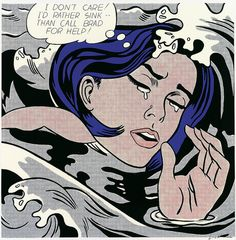 I don't care! I'd rather sink ... than call Brad for help! - Roy Lichtenstein, Drowning Girl (1963)