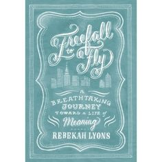 Freefall to Fly: A Breathtaking Journey Toward a Life of Meaning: Rebekah Lyons: 9781414379364: Amazon.com: Books