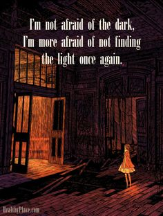 Quote on bipolar: I'm not afraid of the dark, I'm more afraid of not finding the light once again. www.HealthyPlace.com