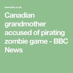 Canadian grandmother accused of pirating zombie game - BBC News