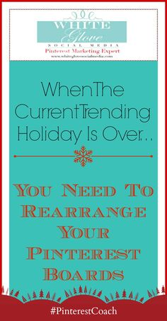 PINTEREST CONSULTANT ADVISES THAT WHEN THE CURRENT TRENDING HOLIDAY IS OVER: YOU NEED TO REARRANGE YOUR PINTEREST BOARDS