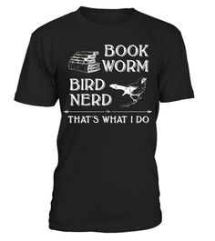 "# Bookworm Bird Nerd, Thats What I Do .  Special Offer, not available in shops      Comes in a variety of styles and colours      Buy yours now before it is too late!      Secured payment via Visa / Mastercard / Amex / PayPal      How to place an order            Choose the model from the drop-down menu      Click on ""Buy it now""      Choose the size and the quantity      Add your delivery address and bank details      And that's it!      Tags: NOTE these shirts tend to run small, please…"