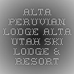 Alta Peruvian Lodge - Alta Utah Ski Lodge & Resort