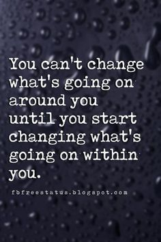 pinterest quotes about moving on, You can't change what's going on around you until you start changing what's going on within you.
