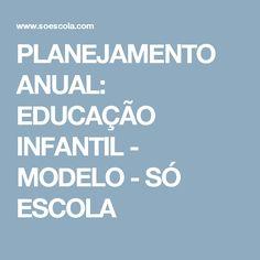 PLANEJAMENTO ANUAL: EDUCAÇÃO INFANTIL - MODELO - SÓ ESCOLA