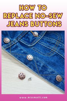 Do you need to fix a broken jean button or do you just want to update the look to your jeans or denim jacket? In this easy tutorial I will show you how to replace no sew jean buttons on your clothes. Repair Jeans, Sewing Jeans, Jeans Button, Jacket Buttons, Metal Buttons, Sewing Hacks, Diy Clothes, Helpful Hints, Life Hacks