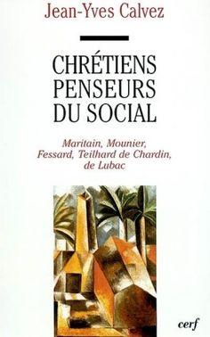 Chrétiens penseurs du social : Maritain, Mounier, Fessard, Teilhard de Chardin, de Lubac : 1920-1940 / Jean-Yves Calvez Jean Yves