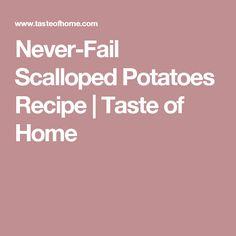 Never-Fail Scalloped Potatoes Recipe | Taste of Home