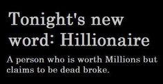 Word of the day: Hillionaire.......haaaaaaaaa. Gotta' love it.