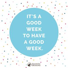 It's a good week to have a good week | #DowitcherDesigns #graphicdesign #quotes #inspiration #motivation