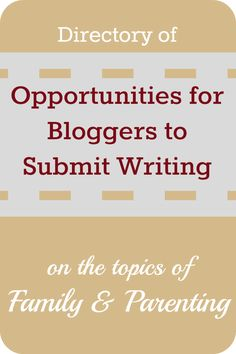 This is a list of sites you may want to consider submitting your writing to if you blog about family topics or parenting. Submission guidelines and other site-related resources are provided for each.