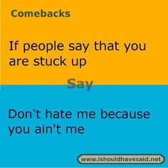 foto de Comebacks if someone says the you're stupid Comebacks Funny comebacks Sarcastic comebacks