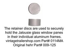 1955 to 1965 Airstream. These glass retainer discs were used on Hehr Series 1600 Jalousie windows. They were installed on Airstream trailers manufactured from 1955 to 1965.