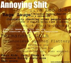 ZodiacAttack haha I am a leo...and this is pretty true.Except everyone always says leos have a wandering eye, and thats not true....we are very loyal....