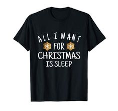 Amazon.com: All I Want for Christmas is Sleep Funny Christmas Holiday T-Shirt: Clothing  #findyourthing #shopping #blackfriday #cybermonday #christmas #gifts #giftideas #giftsforhim #giftsforher