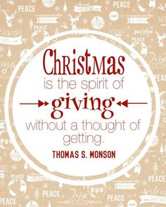 """Christmas is the spirit of giving, without a thought of getting."" #PresMonson #LDS"
