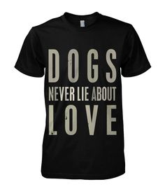 https://viralstyle.com/m0n/dog-tshirt-dogs-never-lie-about-love#pid=1&cid=5057426&sid=front