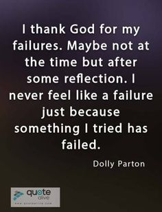 Dolly Parton Quotes, Failure Quotes, Feeling Like A Failure, Thank God, I Tried, Fails, Reflection, Cards Against Humanity, Feelings