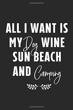 All I Want Is My Dog Wine Sun Beach And Camping: Lined Notebook / Journal Gift, 110 Pages, 6x9, Soft Cover, Matte Fin... Lined Notebook, Journal Notebook, The Notebook Quotes, Creativity Quotes, All I Want, Camping, Wine, Dog, Amazon