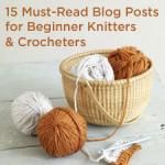 15 Must-Read Blog Posts for Beginner Knitters & Crocheters (or What You Need to Know When ...