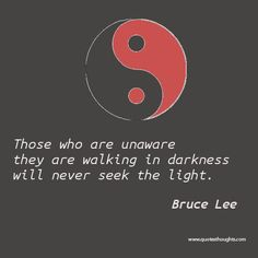 bruce lee quotes | Those who are unaware theyare walking in darkness willnever seek the ...: