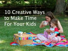 10 creative ways to make time for your kids from Inner Child Fun.  These are great, simple and doable suggestions for creating quality time with the kids.