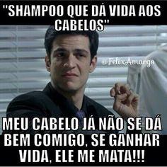 shampoo que dá vida aos cabelos ... meu cabelo já não se dá bem comigo, se ganhar vida ele me mata